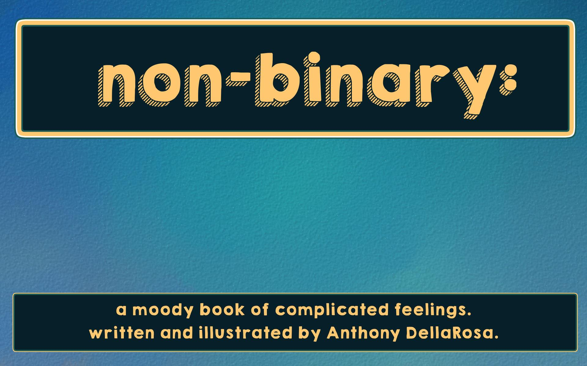 non-binary: a moody book of complicated feelings. written and illustrated by Anthony DellaRosa.
