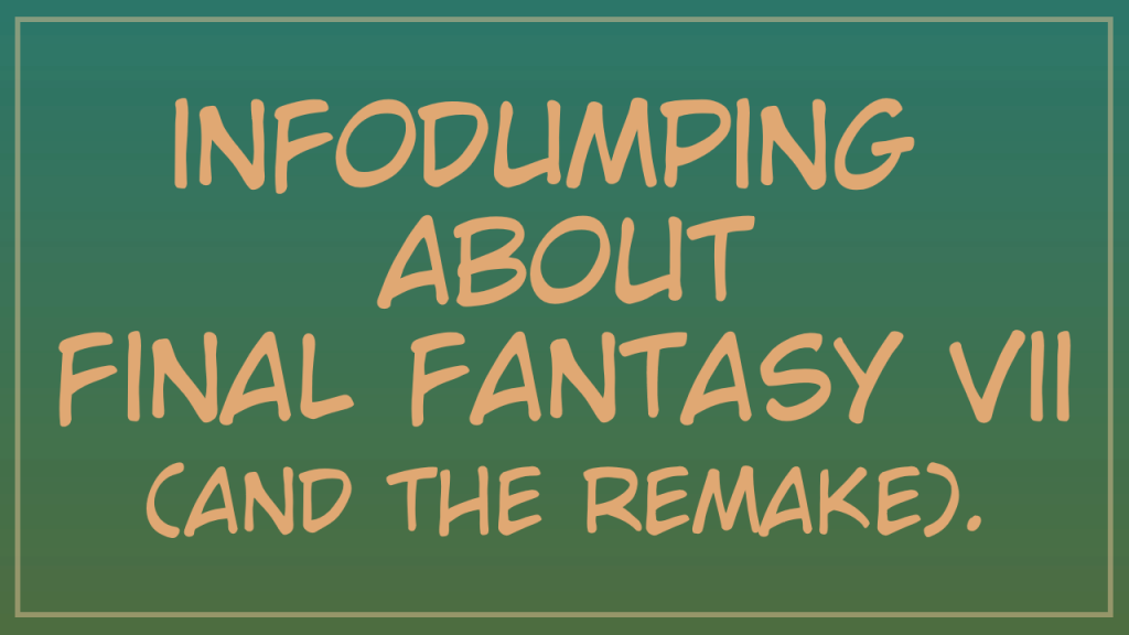 infodumping about Final Fantasy VII (and the remake).